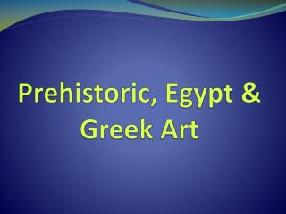 Prehistoric, Egypt & Greek Art