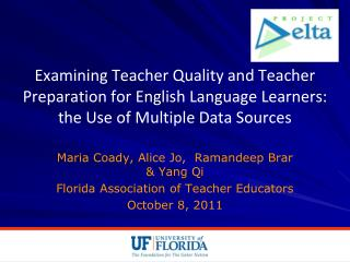 Maria Coady, Alice Jo,   Ramandeep Brar  & Yang Qi Florida Association of Teacher Educators