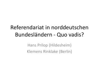 Referendariat in norddeutschen Bundesländern - Quo  vadis ?
