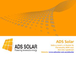 ADS Solar Suite 4, Level 1, 27 Hunter St,  Parramatta, NSW 2150.  Hot Line :1300812911