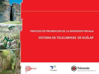 PROCESO DE PROMOCION DE LA INVERSION PRIV ADA  SISTEMA DE TELECABINAS  DE KU�LAP