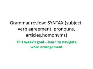 Grammar review: SYNTAX (subject-verb agreement, pronouns,  articles,homonyms )