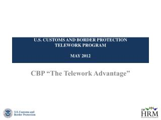 U.S . CUSTOMS AND BORDER PROTECTION TELEWORK PROGRAM MAY 2012