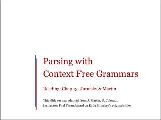 Parsing with  Context Free Grammars Reading: Chap 13,  Jurafsky  & Martin