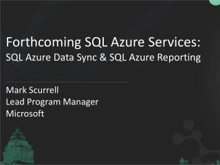 Forthcoming SQL Azure Services: SQL Azure Data Sync & SQL Azure Reporting