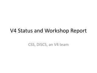 V4 Status and Workshop Report