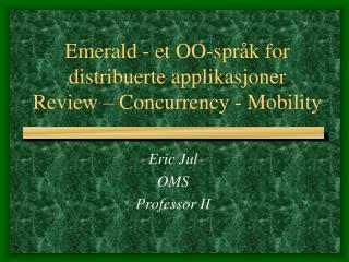 Emerald - et  OO-spr�k  for  distribuerte applikasjoner Review  �  Concurrency  -  Mobility