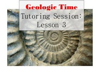 Geologic Time Tutoring Session : Lesson 3