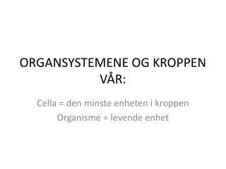 ORGANSYSTEMENE OG KROPPEN VÅR: