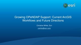 Growing  OPeNDAP  Support: Current ArcGIS Workflows and Future Directions
