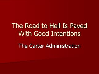The Road to Hell Is Paved With Good Intentions