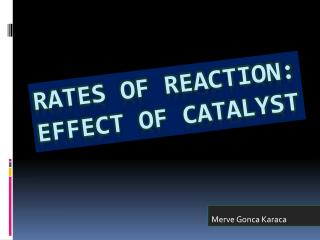 Rates of react?on: effect of catalyst