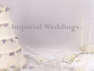 Imperial Weddings  :