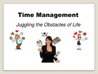 Time Management Juggling the Obstacles of Life