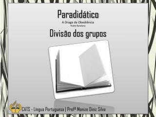 Paradidático A Droga da  Obediência Pedro Bandeira  Divisão dos grupos