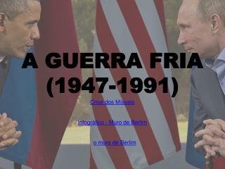 A GUERRA FRIA (1947-1991)