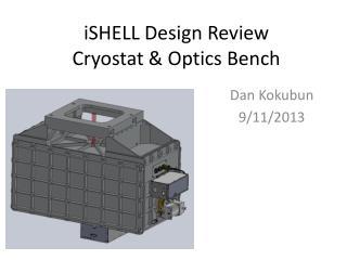 iSHELL  Design Review Cryostat & Optics Bench