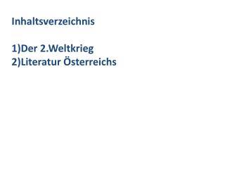 Inhaltsverzeichnis Der 2.Weltkrieg Literatur Österreichs