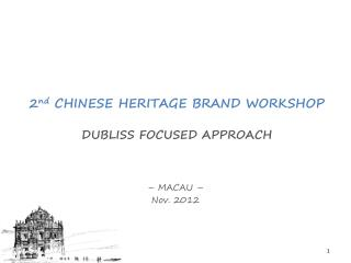 2 nd  CHINESE HERITAGE BRAND WORKSHOP DUBLISS FOCUSED APPROACH