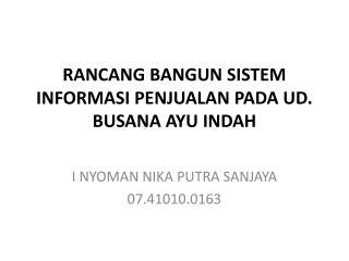 RANCANG BANGUN SISTEM INFORMASI  PENJUALAN  PADA  UD. BUSANA AYU INDAH