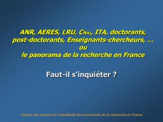ANR, AERES, LRU, CNRS, ITA, doctorants,                  post-doctorants, Enseignants-chercheurs,   ou le panorama de la