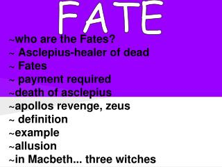 ~who are the Fates? ~ Asclepius-healer of dead ~ Fates  ~ payment required ~death of asclepius