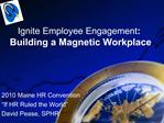 Ignite Employee Engagement:  Building a Magnetic Workplace