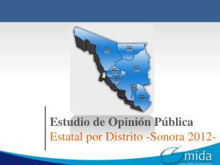 Estudio de Opinión Pública  Estatal por Distrito -Sonora 2012-