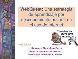 WebQuest :  Una estrategia de aprendizaje por descubrimiento basada en el uso de Internet