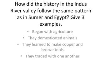 Began with agriculture They domesticated animals They learned to make copper and bronze tools
