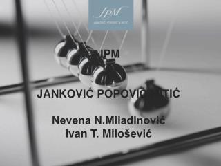 JPM  JANKOVI Ć POPOVI Ć  MITI Ć Nevena N.Miladinović Ivan T. Milo šević