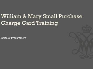 William  & Mary Small Purchase Charge  Card Training