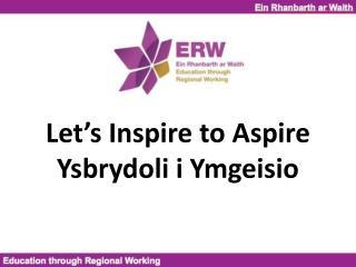Let's Inspire to Aspire Ysbrydoli i Ymgeisio