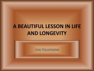 A BEAUTIFUL LESSON IN LIFE AND LONGEVITY