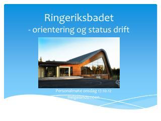 Ringeriksbadet - orientering og status drift