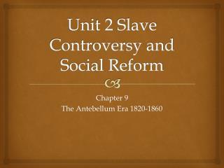 Unit 2 Slave Controversy and Social Reform