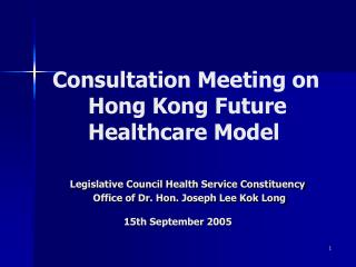 Consultation Meeting on     Hong Kong Future  Healthcare Model      Legislative Council Health Service Constituency