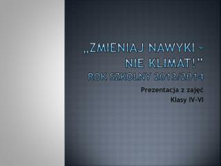 """""""Zmieniaj nawyki – nie klimat !"""" Rok szkolny 2013/2014"""