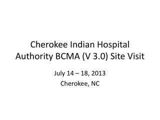Cherokee Indian Hospital Authority BCMA (V 3.0) Site Visit
