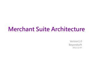 Merchant Suite Architecture