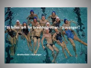 """""""Et felles løft for breddeidretten i Stavanger """""""