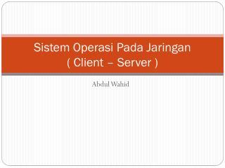 Sistem Operasi Pada Jaringan ( Client – Server )
