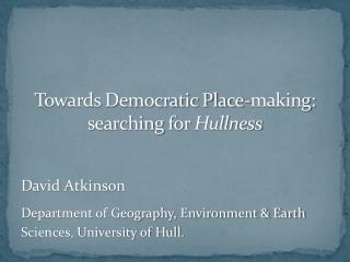 Towards Democratic Place-making: searching for  Hullness