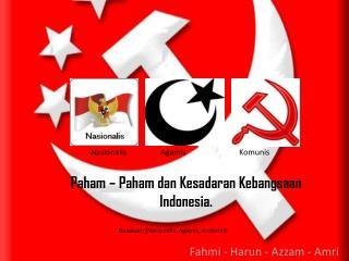 Paham  –  Paham dan Kesadaran Kebangsaan Indonesia.