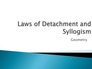 Laws of Detachment and Syllogism