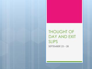 THOUGHT OF DAY AND EXIT SLIPS