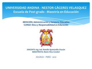 MENCIÓN: Administración y Gerencia Educativa CURSO: Ética y Responsabilidad en Educación