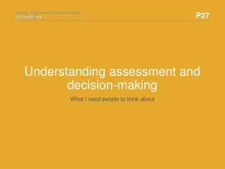 Understanding assessment and  decision-making