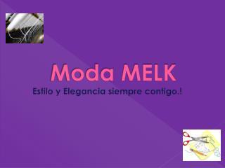 Moda MELK Estilo y Elegancia siempre contigo.!