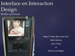 Interface  en  Interaction  Design Koffie-automaat